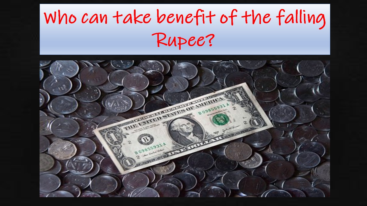 Who can take benefit of the falling Rupee?
