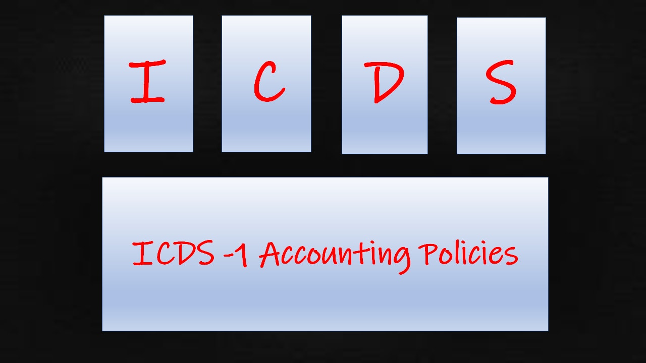 ICDS 1 Accounting Policies