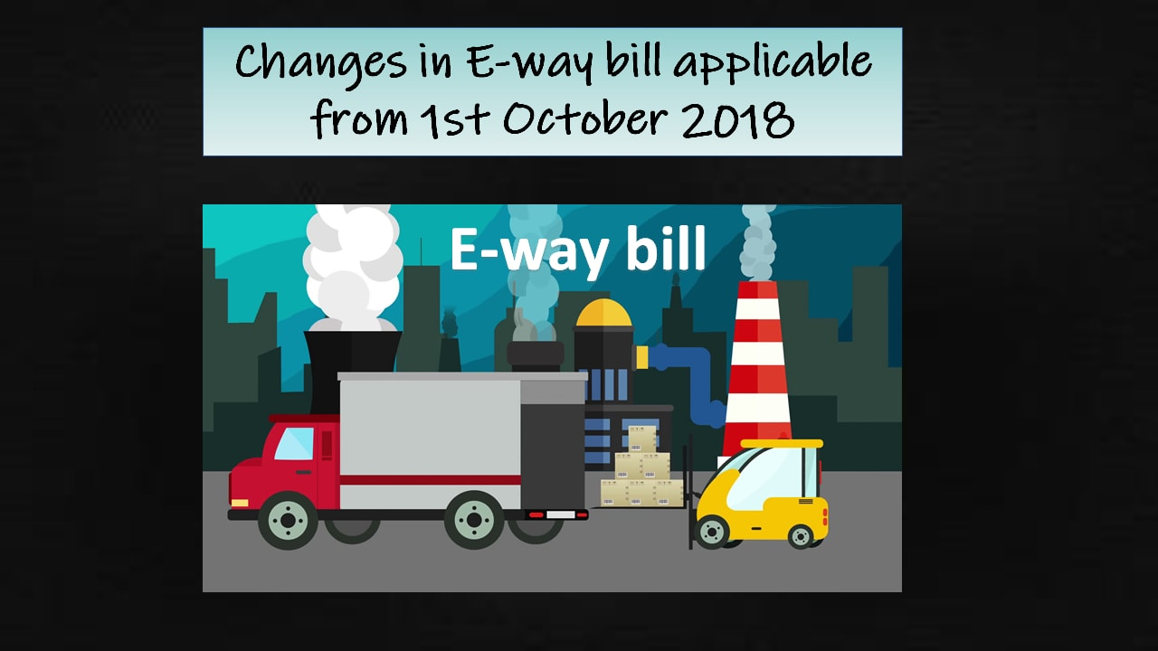 Changes in E-way bill applicable from 1st October 2018