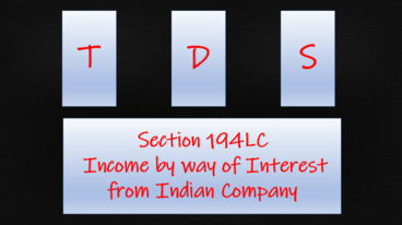 Section 194LC – Income by way of Interest from Indian Company