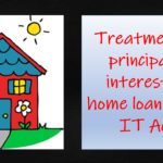 treatment of principal & home interest on home loan under IT Act