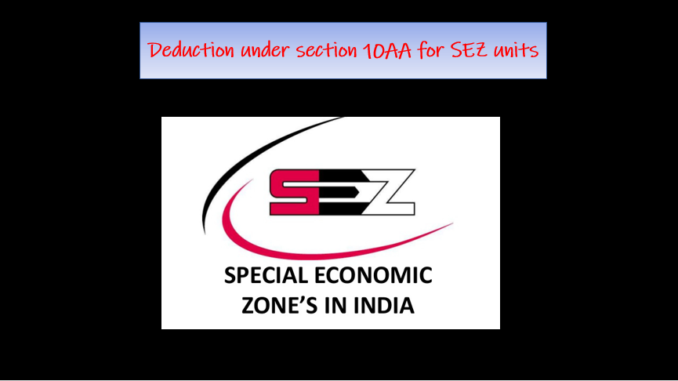 Deduction under section 10AA for SEZ units