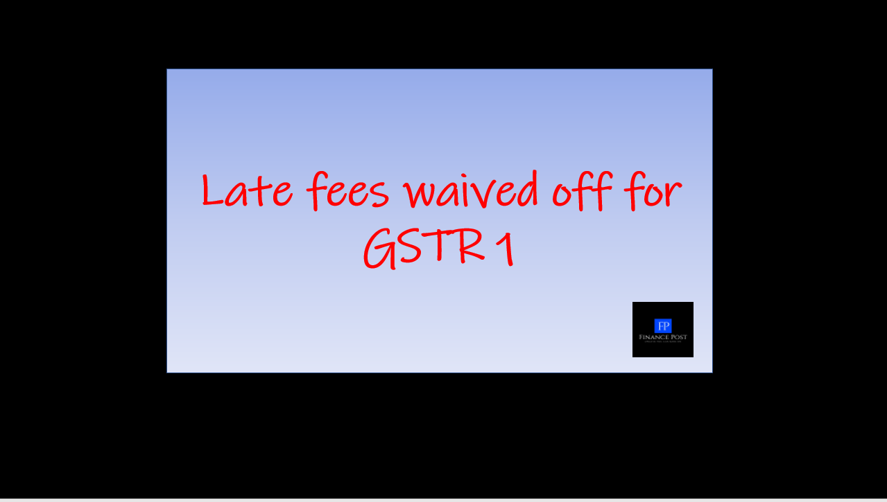 late fees waived off for gstr 1