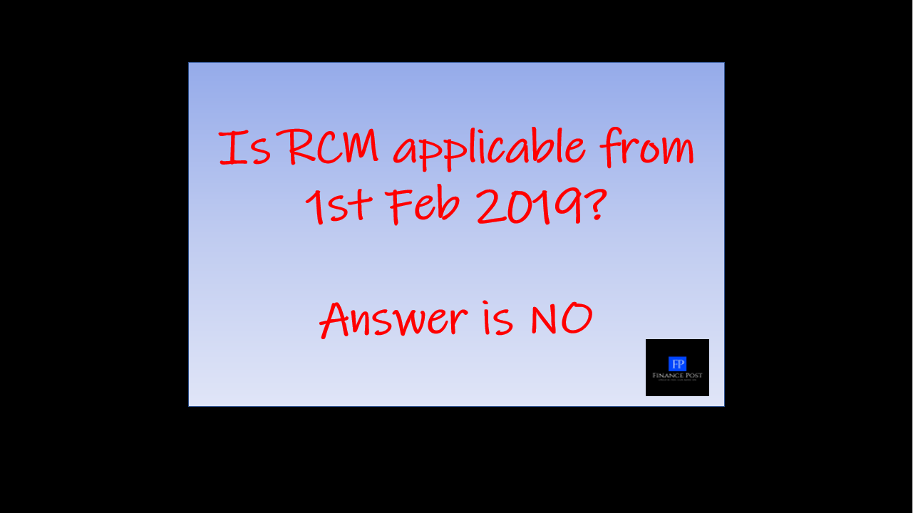 is RCM applicable from 1st feb 2019.?