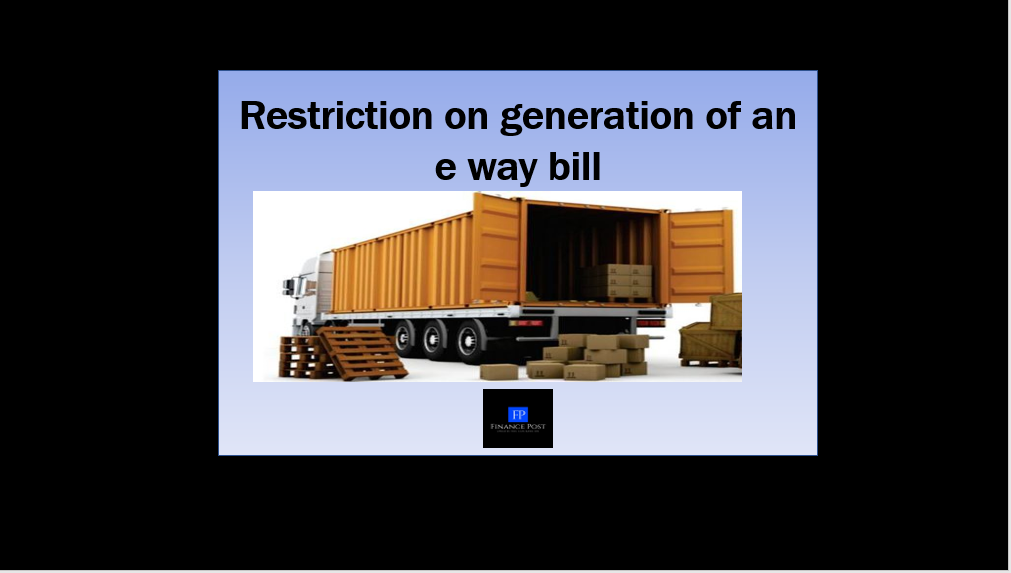 restriction on generation of an e way bill