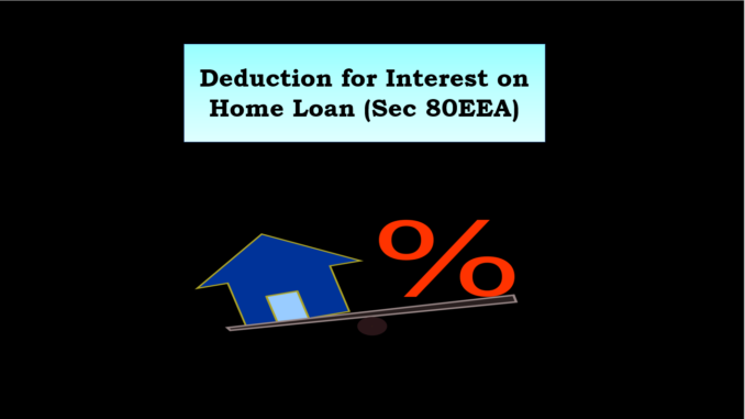 Deduction for interest on home loan (Sec 80EEA)