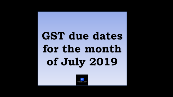 gst due dates for the month of July 2019