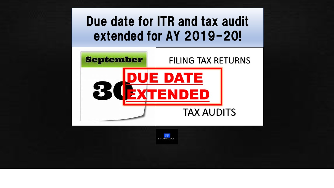 Due Date For Itr And Tax Audit Extended For Ay 2019 20 Financepost