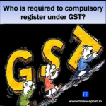 Who is required to compulsory register under GST regime?