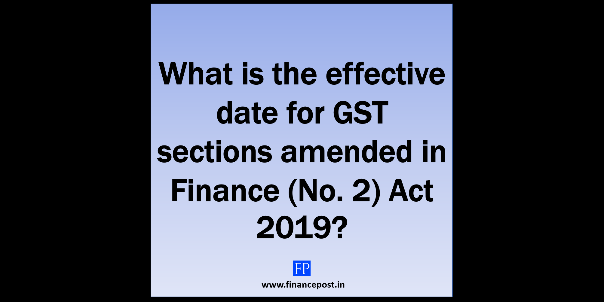 What is the effective date for GST sections amended in Finance (No. 2) Act 2019?