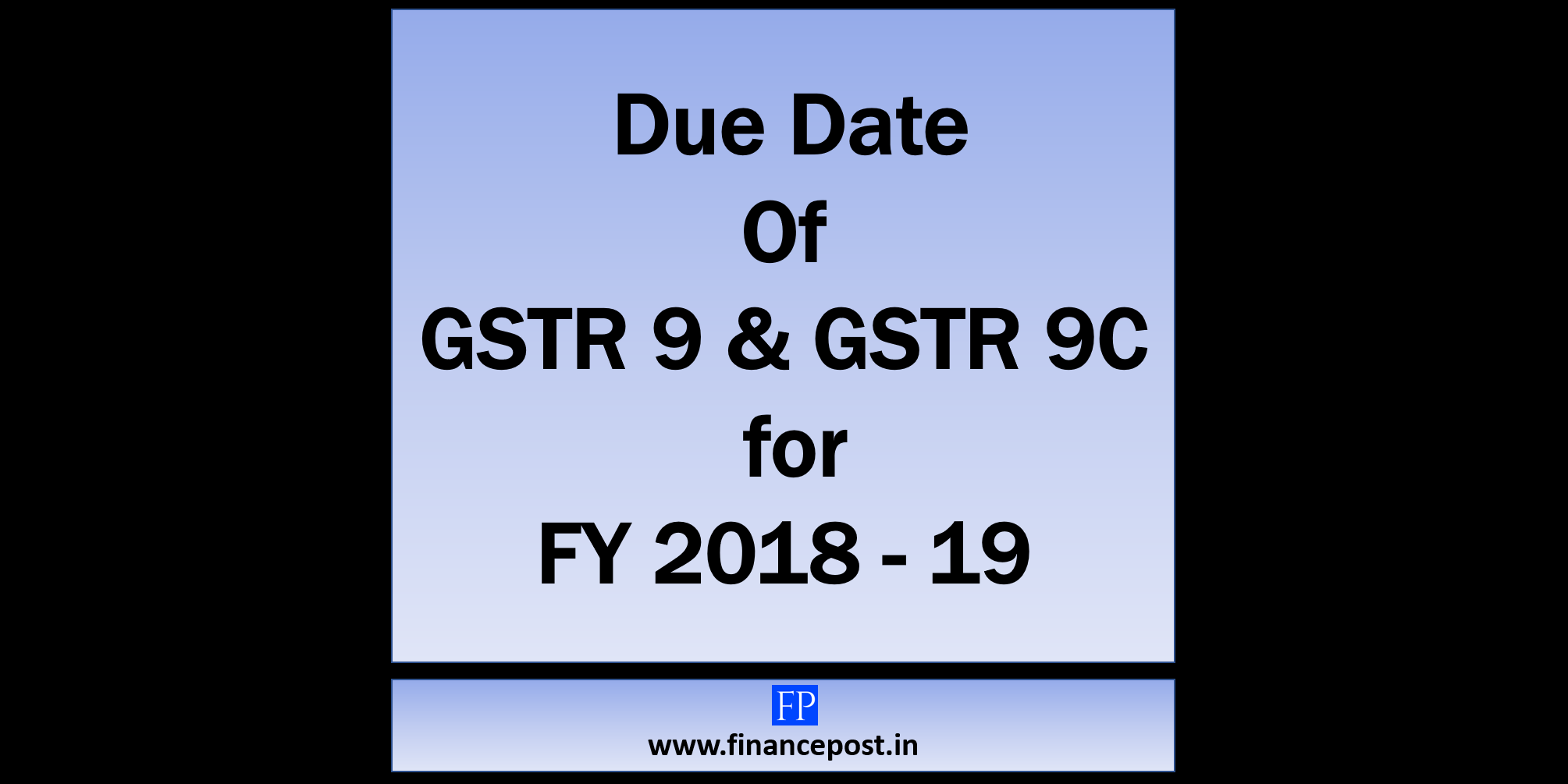 Due date of GSTR 9 and GSTR 9C for FY 2018-19