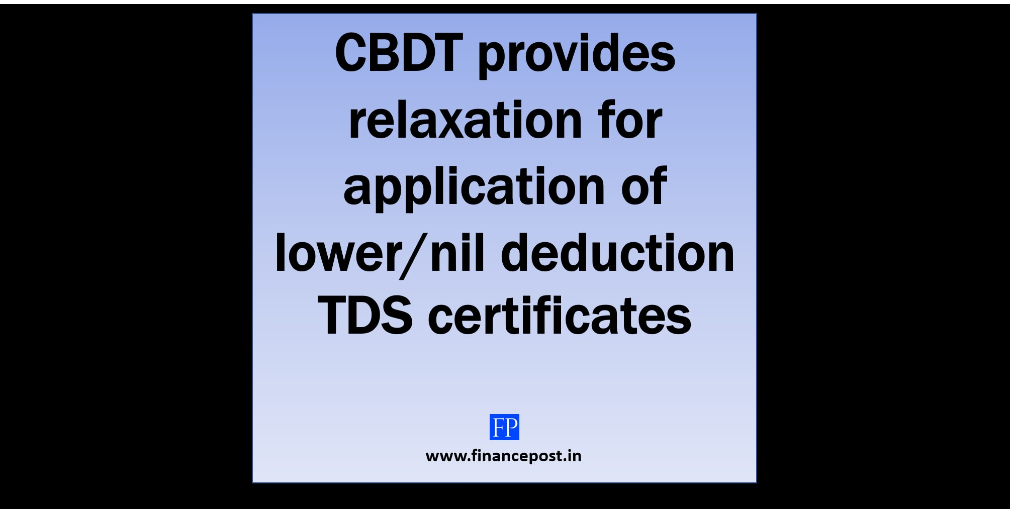 CBDT provides relaxation for application of lower/NIL deduction TDS certificates w.r.t. FY 2020-21