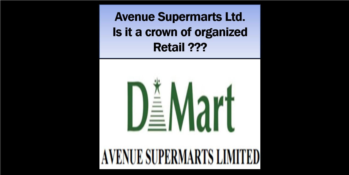Avenue Supermarts Ltd.- is it a crown of organized Retail?