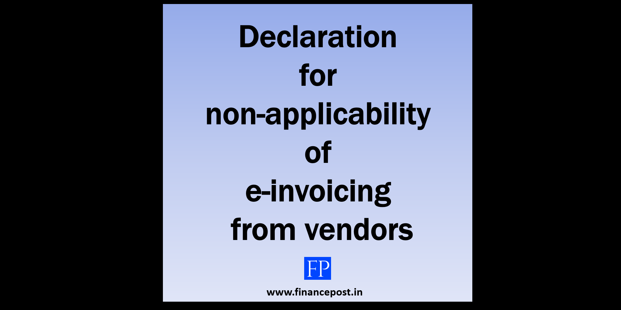 A declaration for non-applicability of e-invoicing from vendors