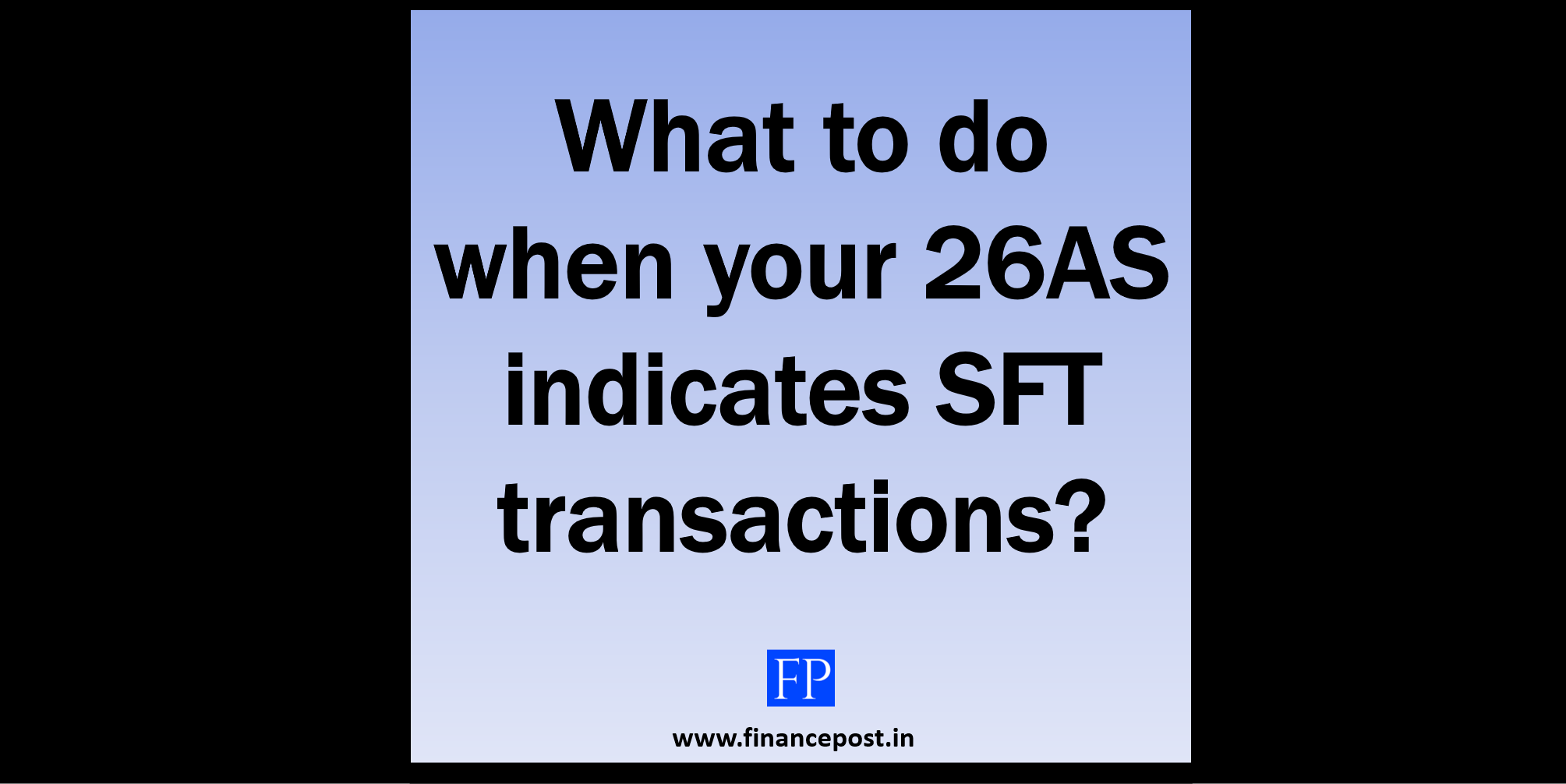 What to do when your 26AS indicates SFT transactions