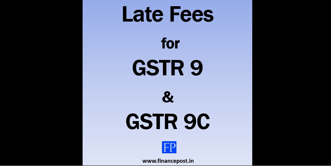 Late fees for GSTR 9 & GSTR 9C