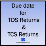 Due date for TDS and TCS Returns