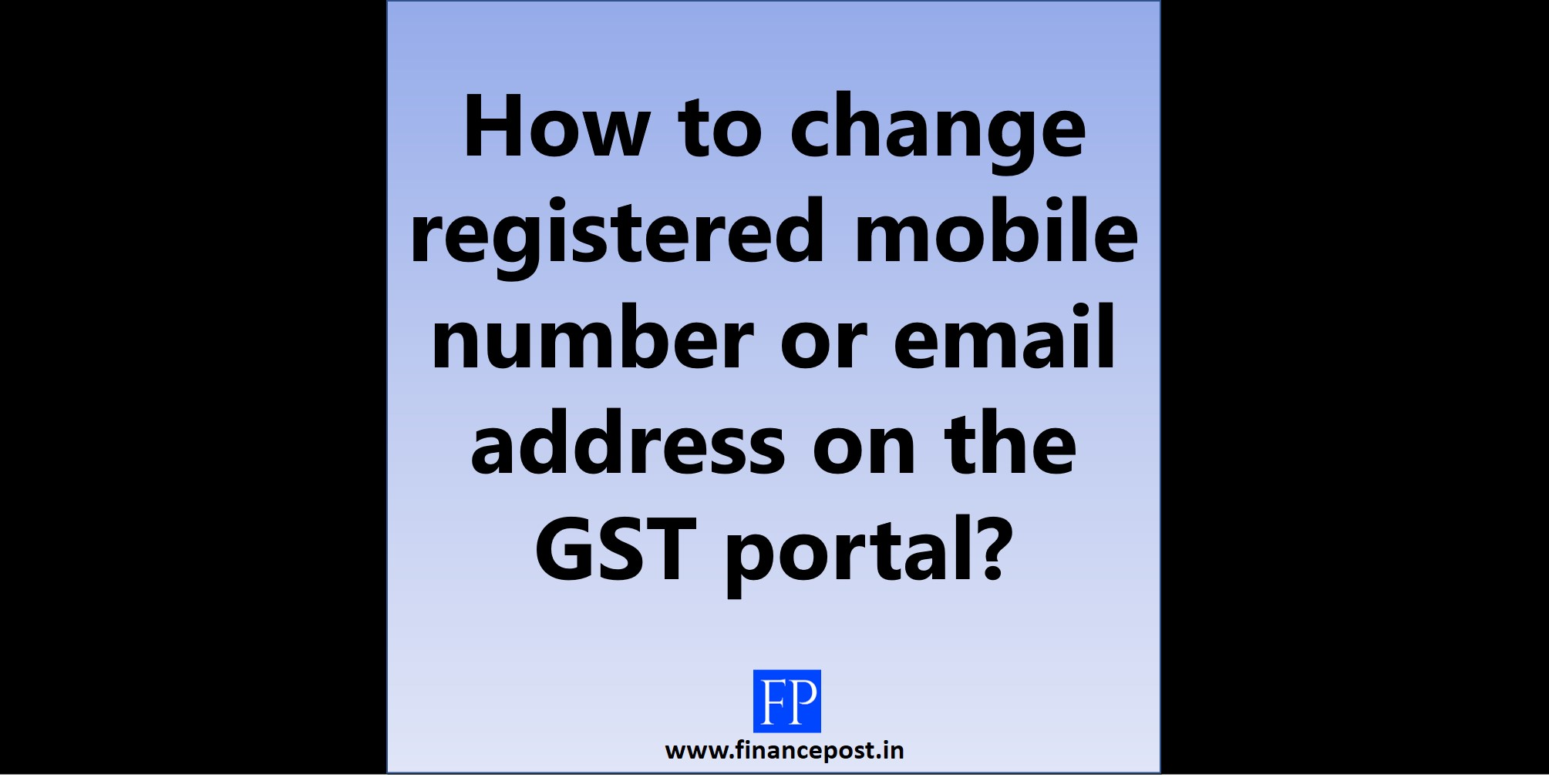How to change registered mobile number or email address on the GST portal
