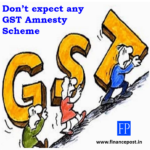 Don't expect any GST Amnesty Scheme