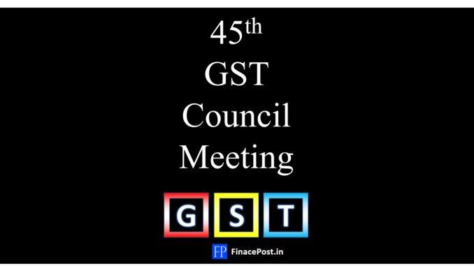 45th GST Council Meeting