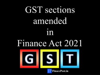 GST Sections amended in Finance Act 2021